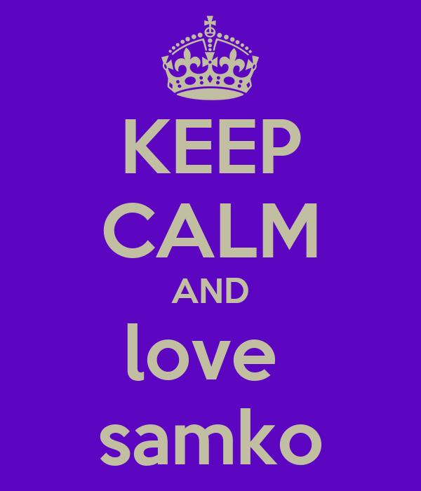 KEEP CALM AND love  samko