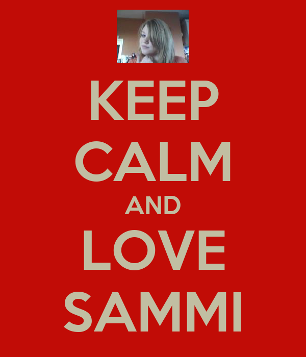KEEP CALM AND LOVE SAMMI