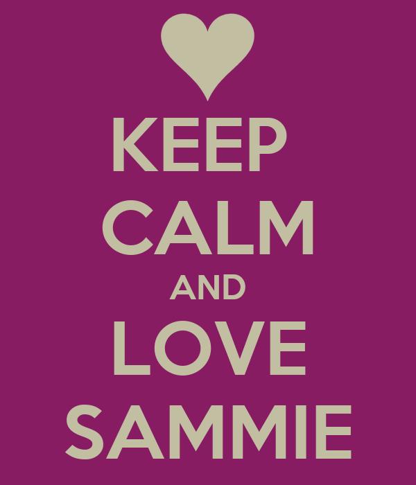 KEEP  CALM AND LOVE SAMMIE