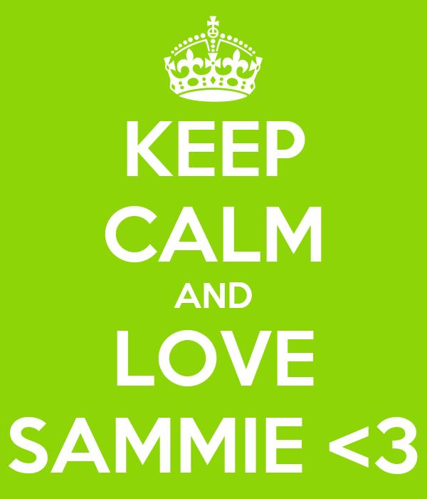 KEEP CALM AND LOVE SAMMIE <3