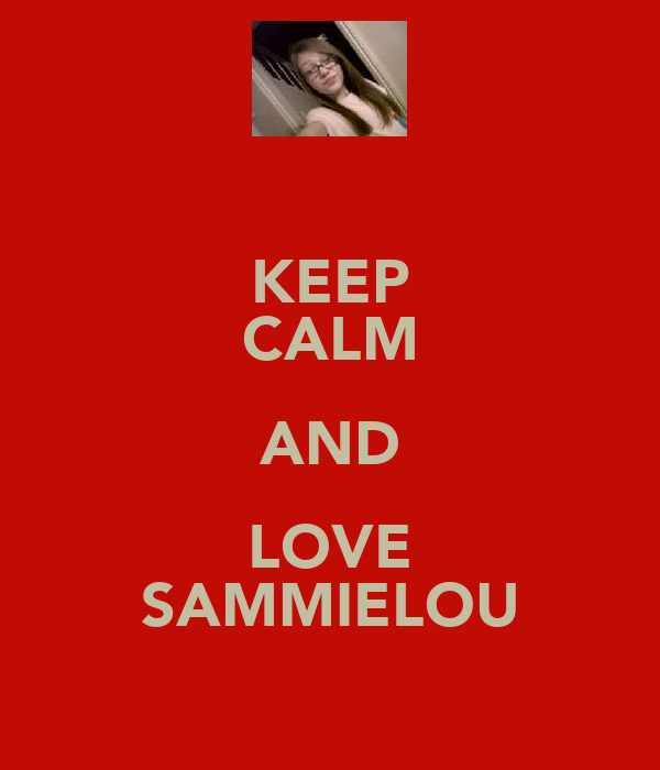 KEEP CALM AND LOVE SAMMIELOU