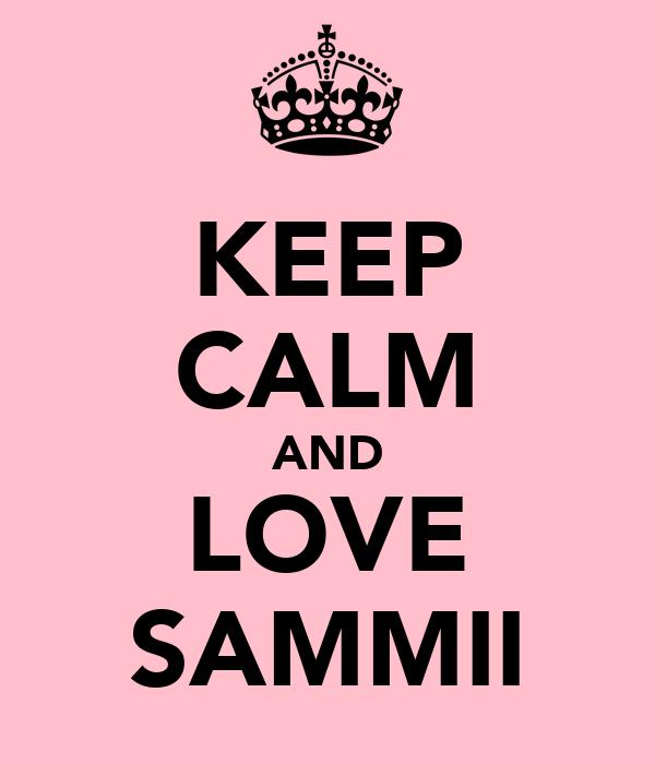 KEEP CALM AND LOVE SAMMII