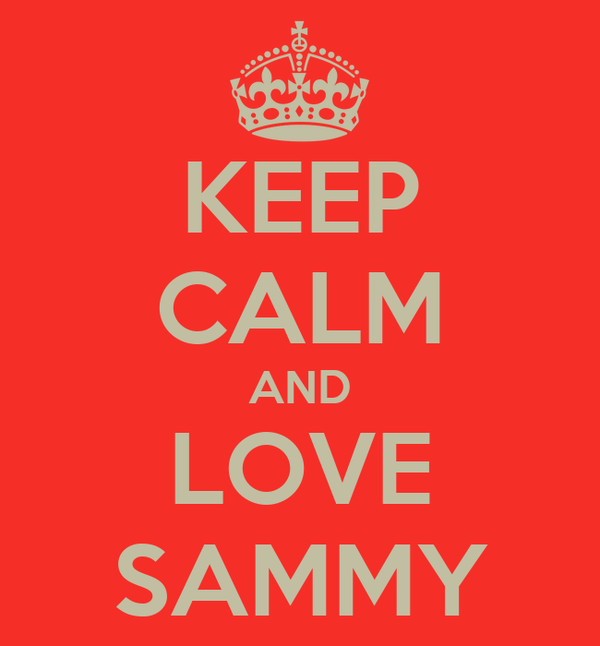KEEP CALM AND LOVE SAMMY