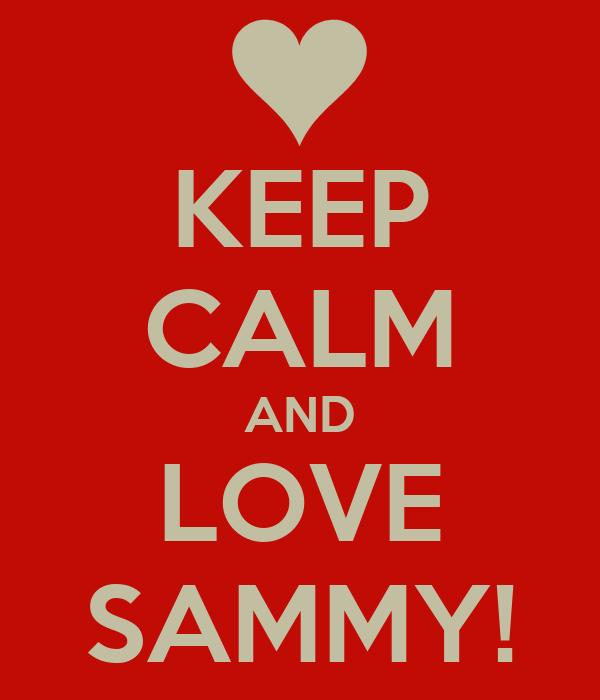 KEEP CALM AND LOVE SAMMY!
