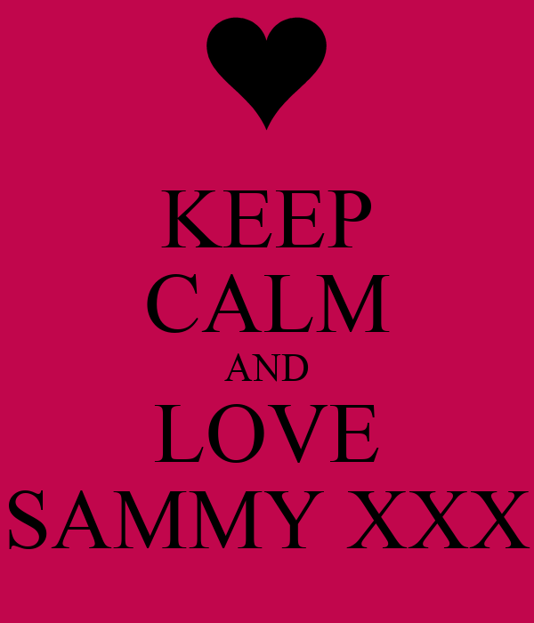 KEEP CALM AND LOVE SAMMY XXX