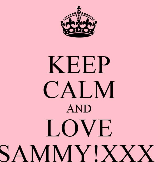 KEEP CALM AND LOVE SAMMY!XXX