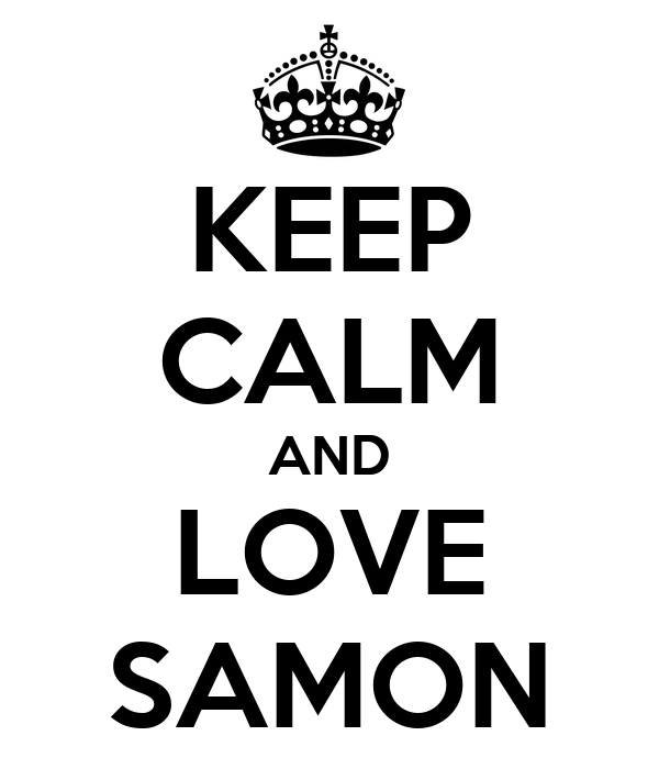 KEEP CALM AND LOVE SAMON