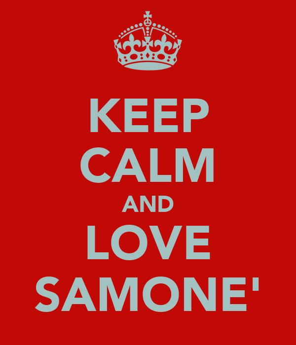 KEEP CALM AND LOVE SAMONE'