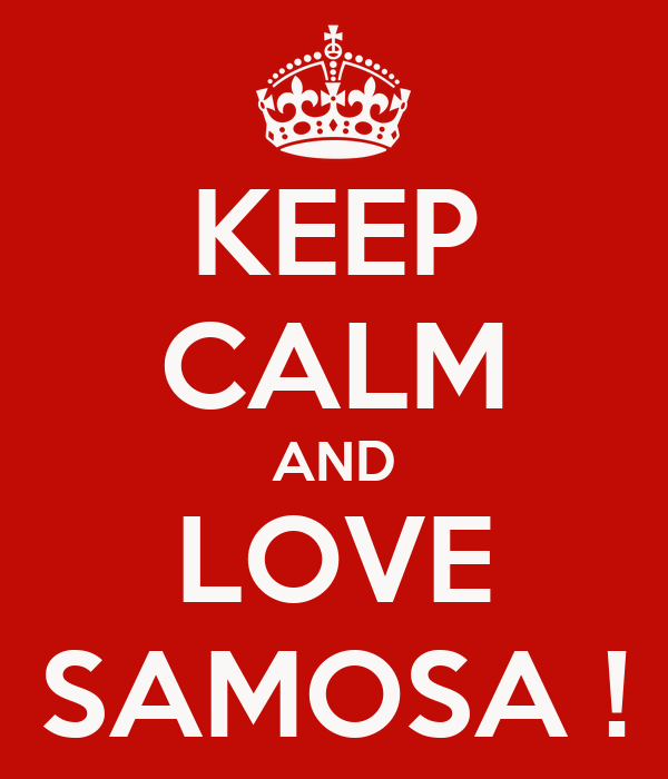KEEP CALM AND LOVE SAMOSA !