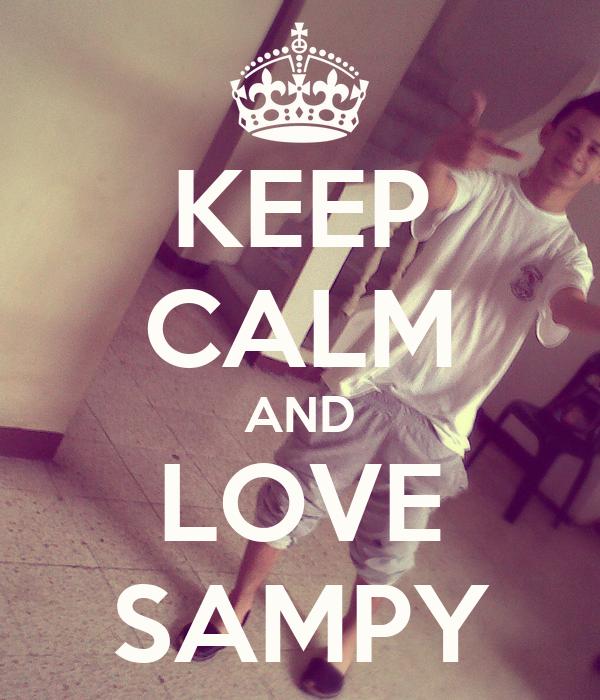 KEEP CALM AND LOVE SAMPY