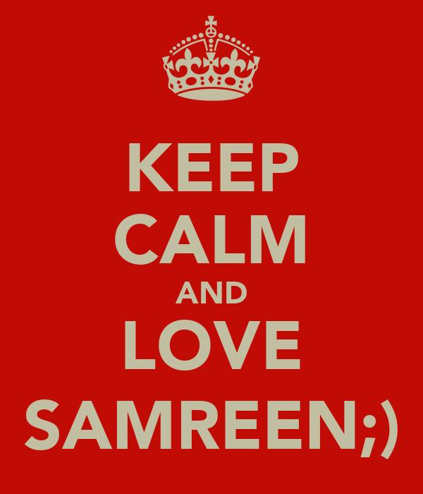 KEEP CALM AND LOVE SAMREEN;)