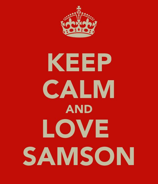 KEEP CALM AND LOVE  SAMSON