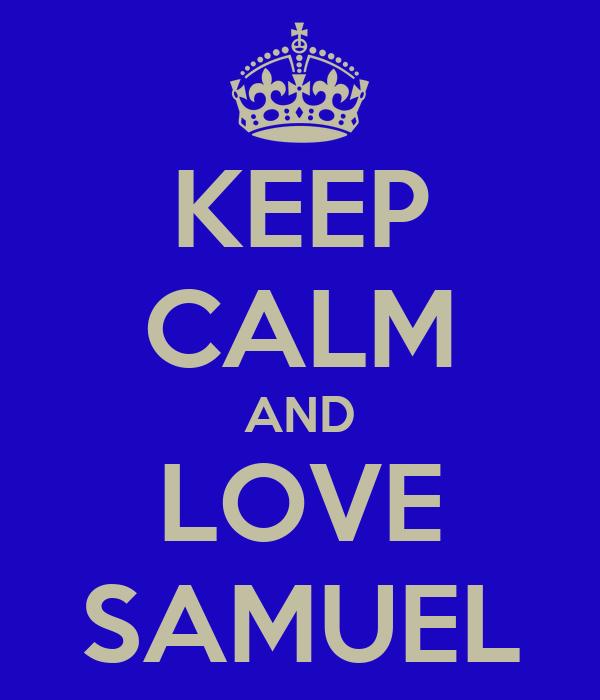 KEEP CALM AND LOVE SAMUEL