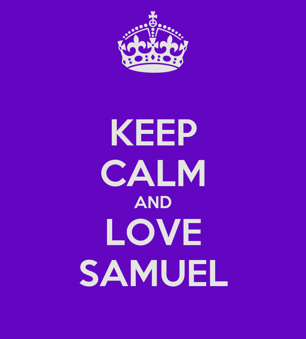 KEEP CALM AND LOVE SAMUEL