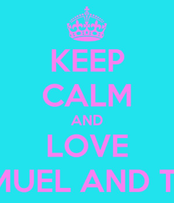 KEEP CALM AND LOVE SAMUEL AND TORI