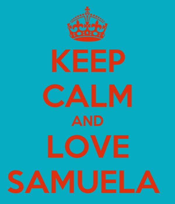 KEEP CALM AND LOVE SAMUELA