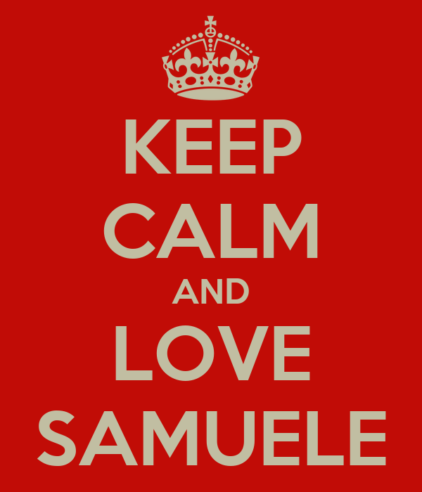 KEEP CALM AND LOVE SAMUELE