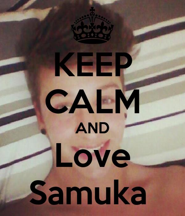 KEEP CALM AND Love Samuka