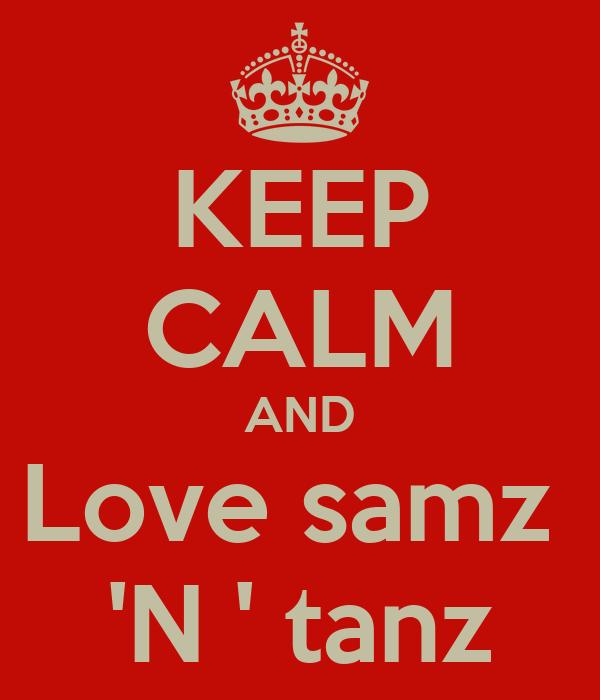 KEEP CALM AND Love samz  'N ' tanz