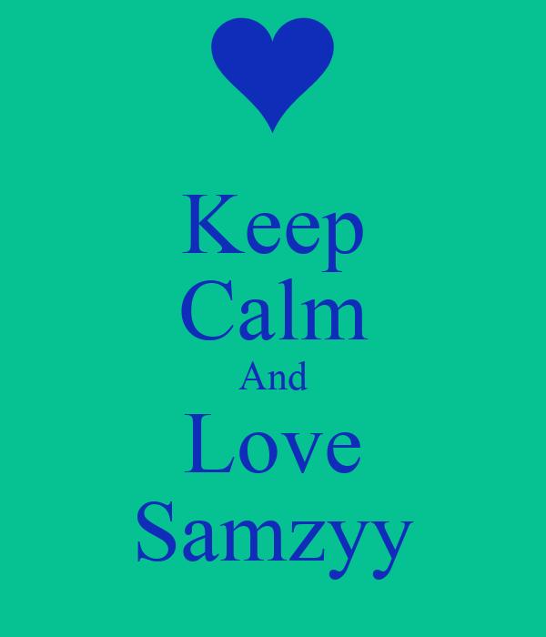 Keep Calm And Love Samzyy