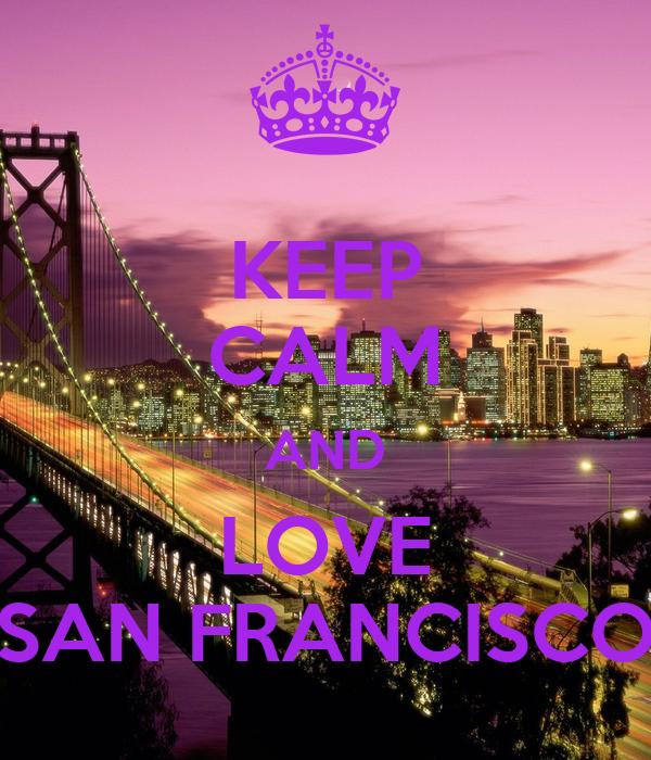 KEEP CALM AND LOVE SAN FRANCISCO