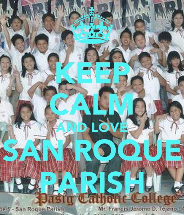 KEEP CALM AND LOVE SAN ROQUE PARISH
