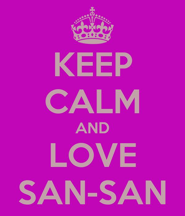 KEEP CALM AND LOVE SAN-SAN