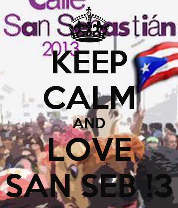 KEEP CALM AND LOVE SAN SEB !3