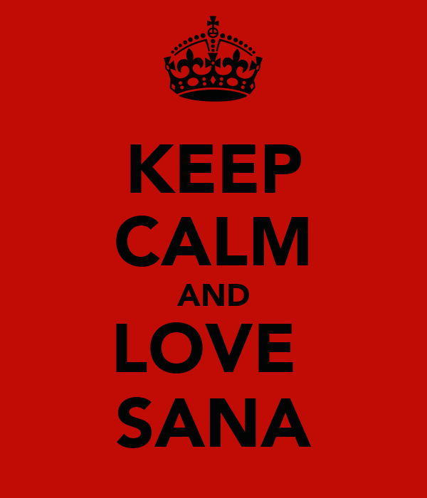 KEEP CALM AND LOVE  SANA