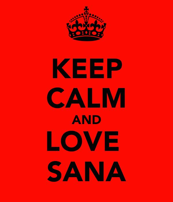 KEEP CALM AND LOVE  SANA