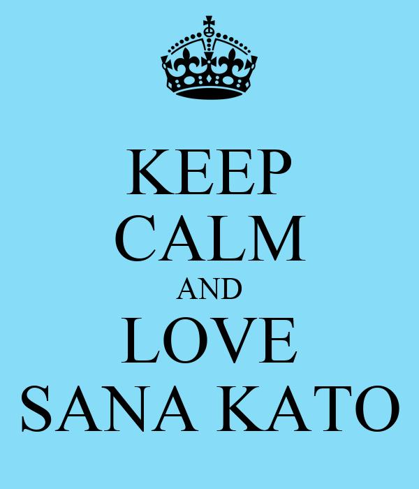 KEEP CALM AND LOVE SANA KATO