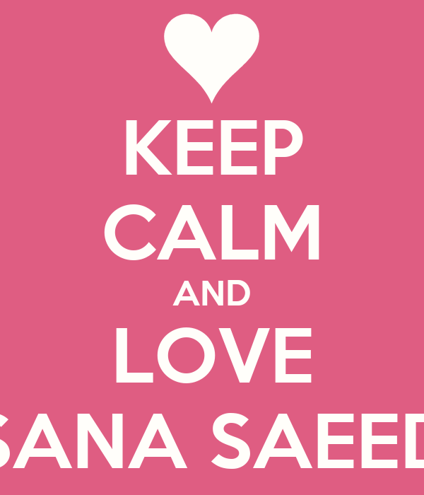 KEEP CALM AND LOVE SANA SAEED