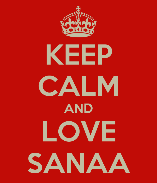 KEEP CALM AND LOVE SANAA