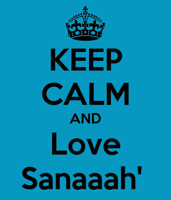 KEEP CALM AND Love Sanaaah'
