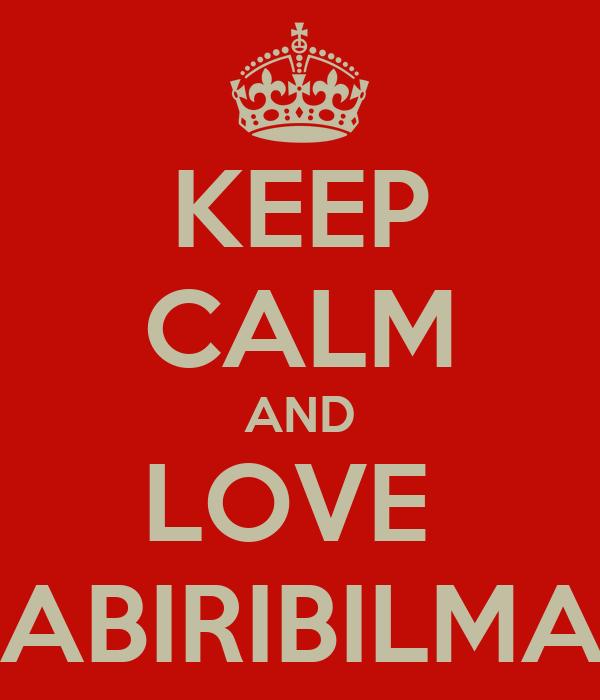 KEEP CALM AND LOVE  SANABIRIBILMASHA