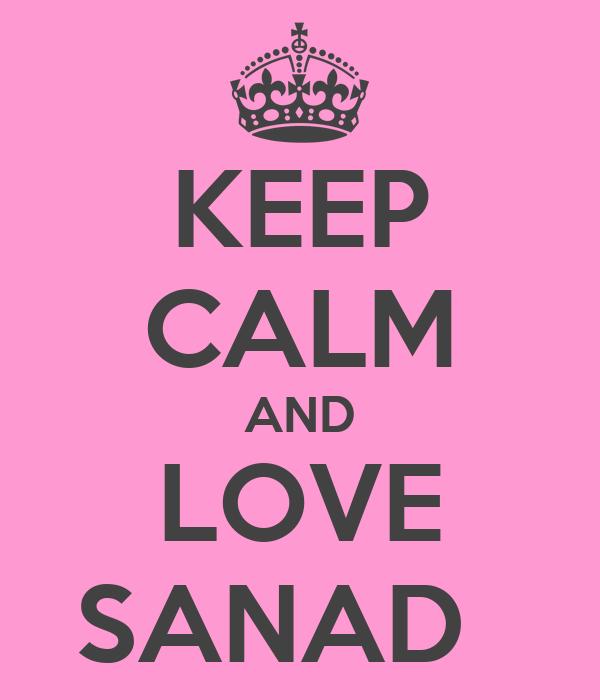 KEEP CALM AND LOVE SANAD