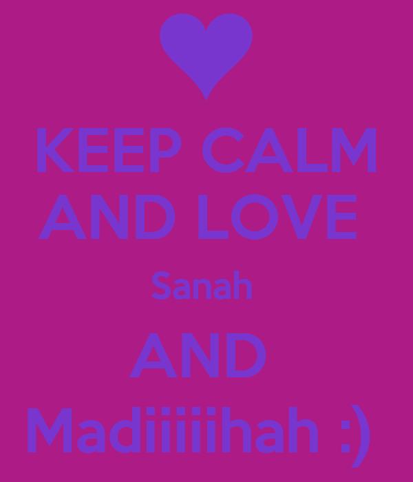 KEEP CALM AND LOVE  Sanah  AND  Madiiiiihah :)