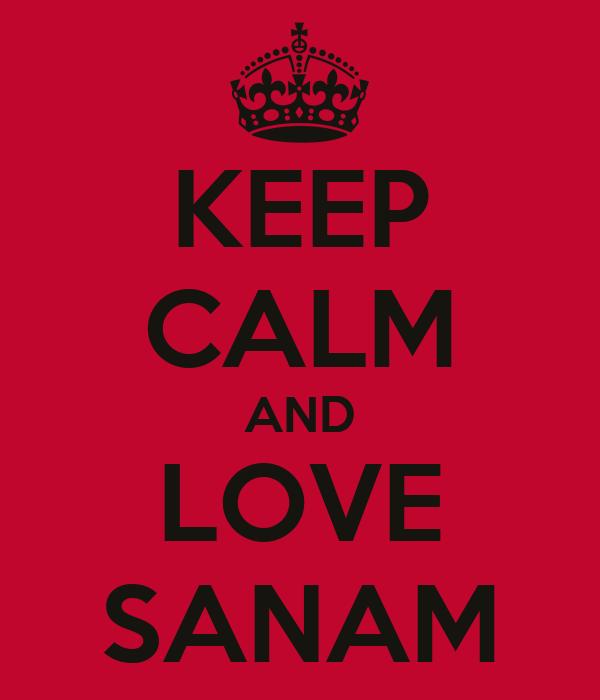 KEEP CALM AND LOVE SANAM