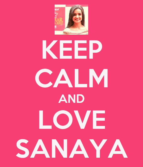 KEEP CALM AND LOVE SANAYA