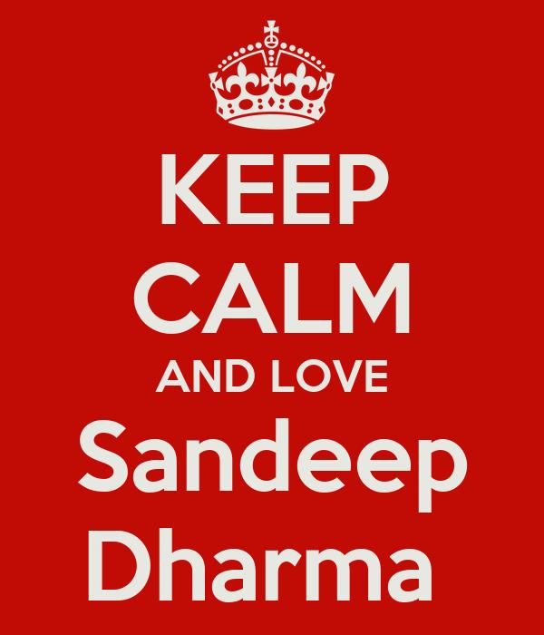 KEEP CALM AND LOVE Sandeep Dharma