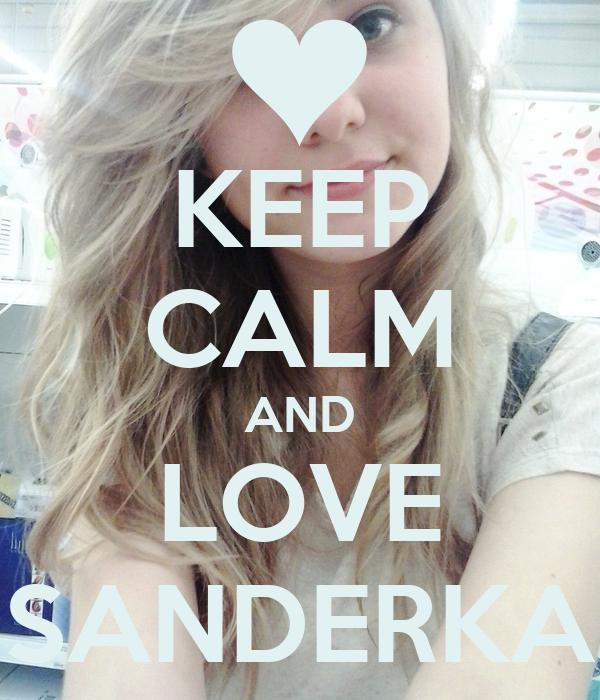 KEEP CALM AND LOVE SANDERKA