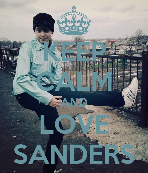 KEEP CALM AND LOVE SANDERS