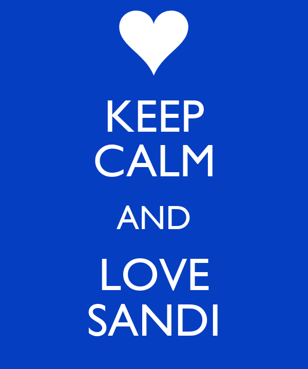 KEEP CALM AND LOVE SANDI