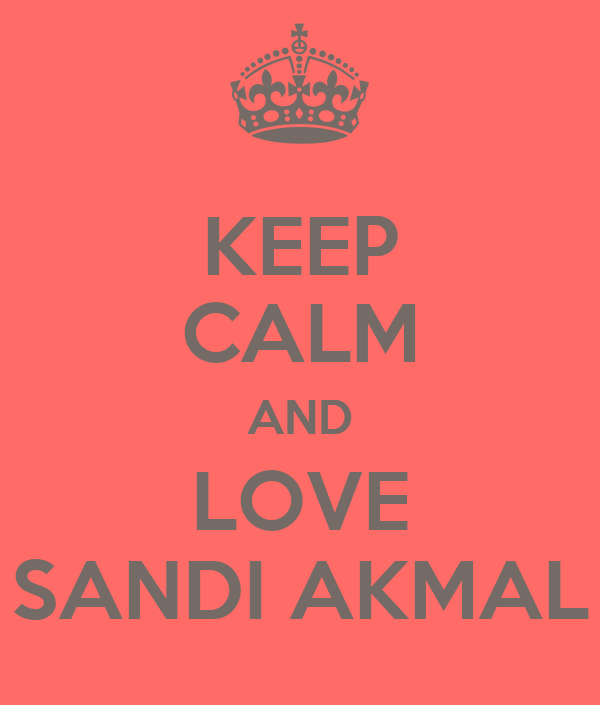 KEEP CALM AND LOVE SANDI AKMAL