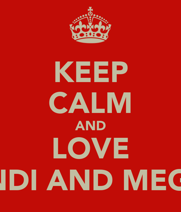 KEEP CALM AND LOVE SANDI AND MEGAN