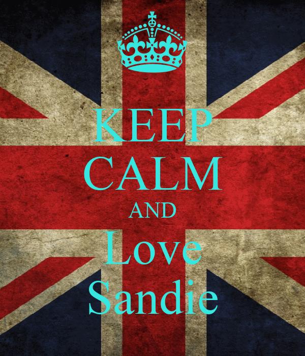 KEEP CALM AND Love Sandie