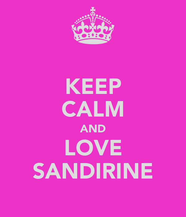 KEEP CALM AND LOVE SANDIRINE