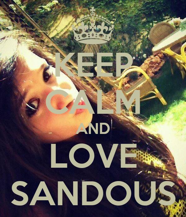 KEEP CALM AND LOVE SANDOUS