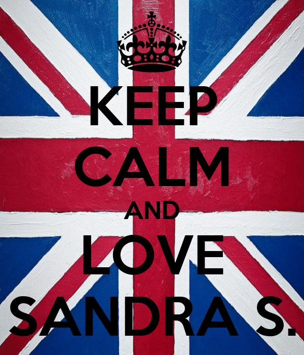 KEEP CALM AND LOVE SANDRA S.