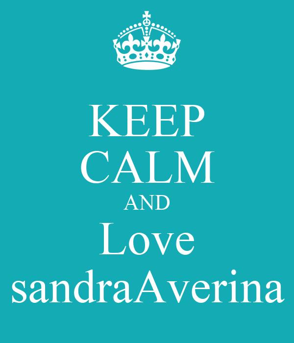 KEEP CALM AND Love sandraAverina
